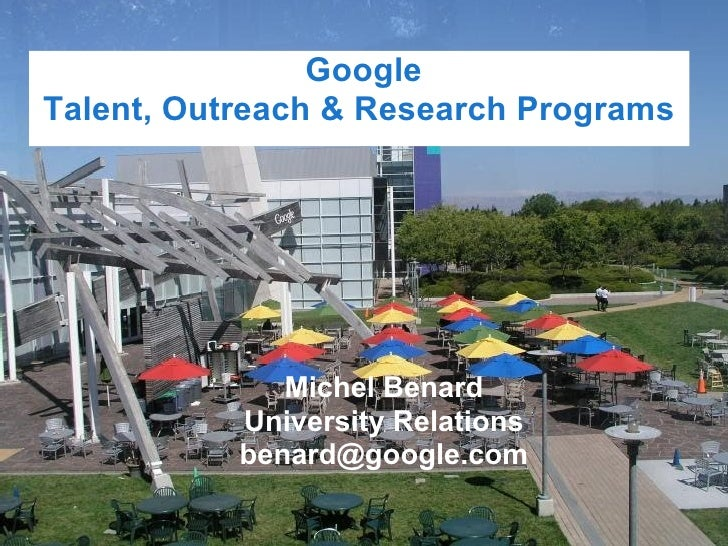 GoogleTalent, Outreach & Research Programs              Michel Benard           University Relations           benard@goog...