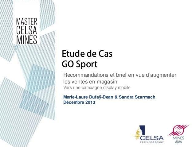 Etude de Cas GO Sport Recommandations et brief en vue d'augmenter les ventes en magasin Vers une campagne display mobile M...