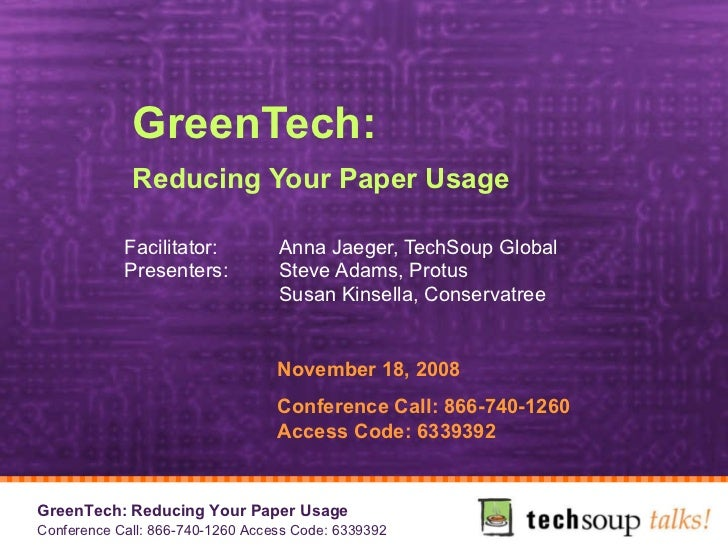 GreenTech:  Reducing Your Paper Usage   Facilitator: Anna Jaeger, TechSoup Global Presenters: Steve Adams, Protus  Susan K...