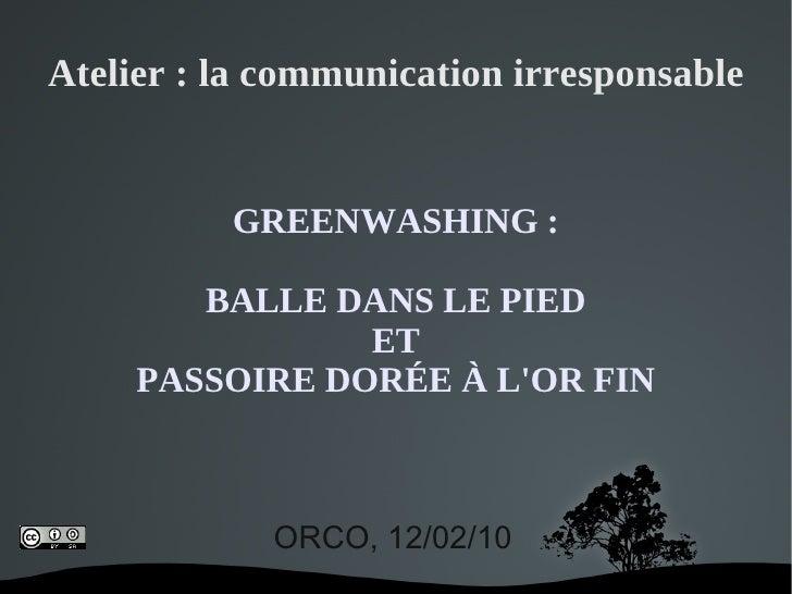 Atelier : la communication irresponsable             GREENWASHING :          BALLE DANS LE PIED                 ET      PA...