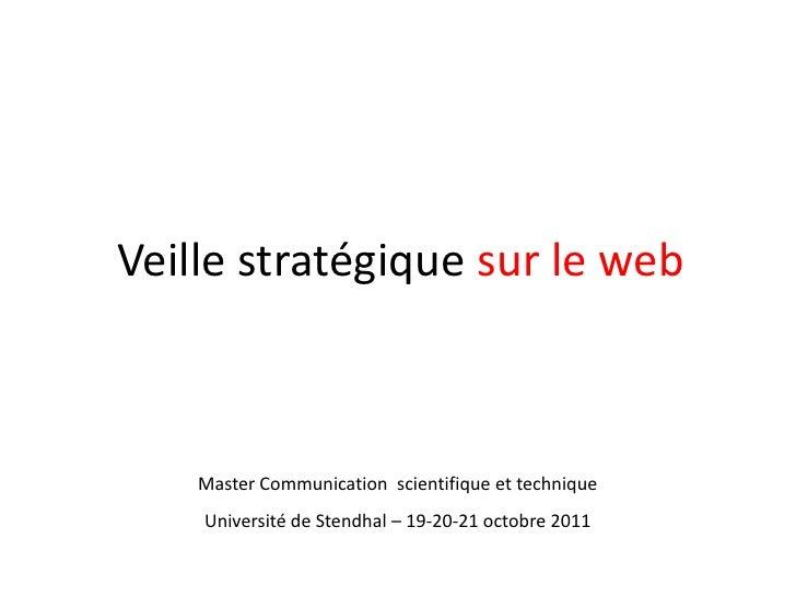 Veille stratégique sur le web    Master Communication scientifique et technique    Université de Stendhal – 19-20-21 octob...
