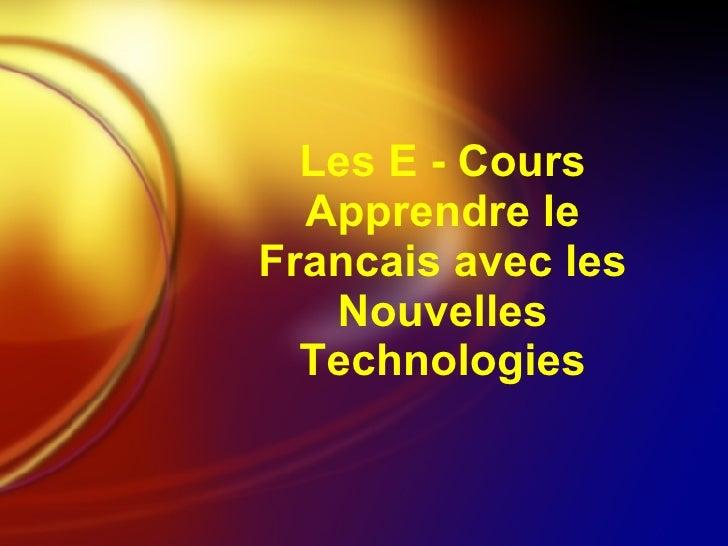 Les E - Cours Apprendre le Francais avec les Nouvelles Technologies