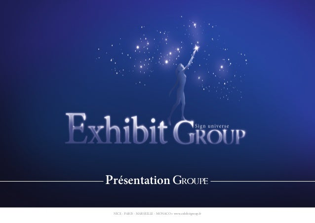 NICE - PARIS - MARSEILLE - MONACO • www.exhibitgroup.fr Présentation GROUPE