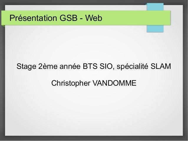 Présentation GSB - Web Stage 2ème année BTS SIO, spécialité SLAM Christopher VANDOMME