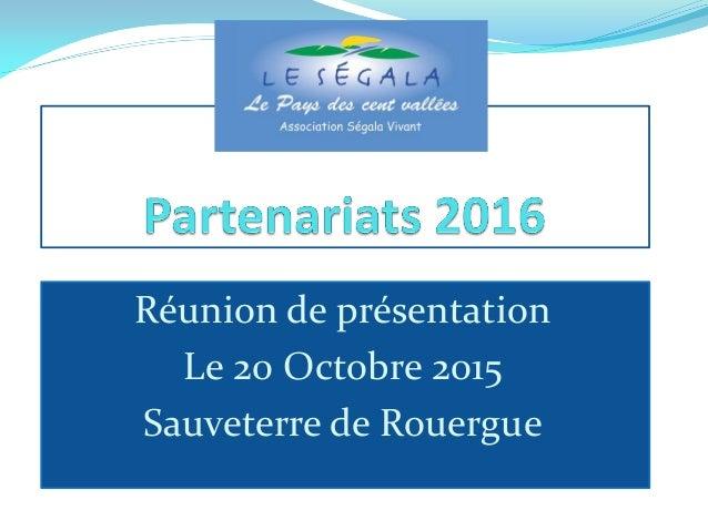 Réunion de présentation Le 20 Octobre 2015 Sauveterre de Rouergue
