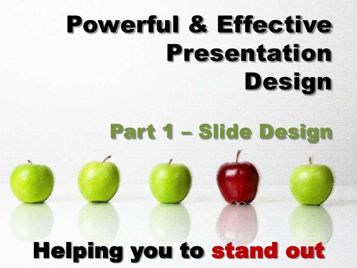 Powerful & Effective         Presentation               Design      Part 1 – Slide DesignHelping you to stand out