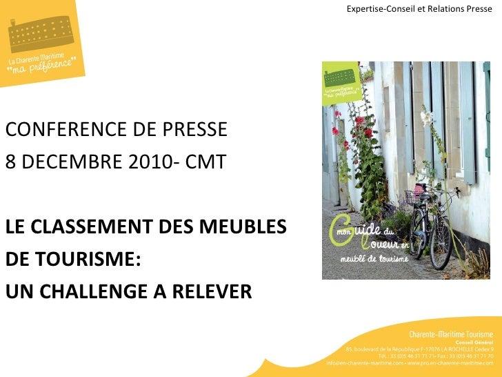 <ul><li>CONFERENCE DE PRESSE </li></ul><ul><li>8 DECEMBRE 2010- CMT </li></ul><ul><li>LE CLASSEMENT DES MEUBLES </li></ul>...