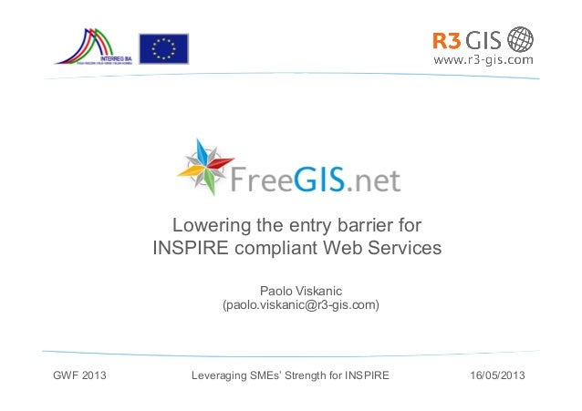 Paolo Viskanic(paolo.viskanic@r3-gis.com)Lowering the entry barrier forINSPIRE compliant Web ServicesLeveraging SMEs' Stre...