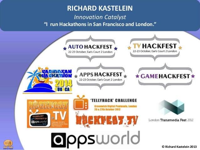 """RICHARD KASTELEIN Innovation Catalyst """"I run Hackathons in San Francisco and London.""""  © Richard Kastelein 2013"""