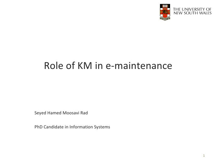 Role of KM in e-maintenance Seyed Hamed Moosavi Rad PhD Candidate in Information Systems Research proposal