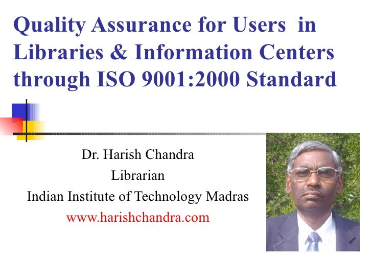 Quality Assurance for Users  in  Libraries & Information Centers through ISO 9001:2000 Standard Dr. Harish Chandra Librari...