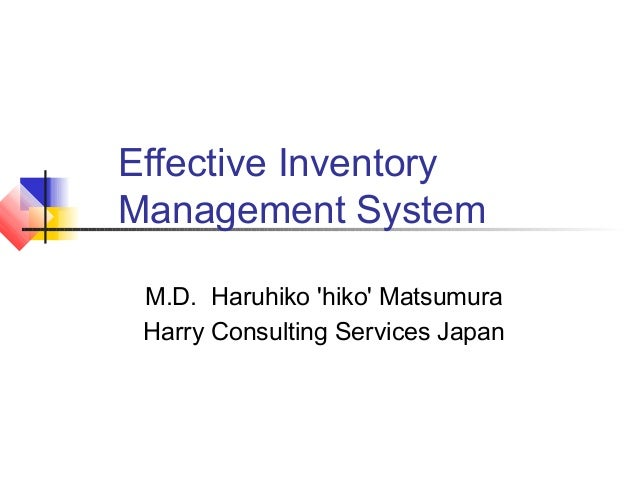 Effective InventoryManagement System M.D. Haruhiko hiko Matsumura Harry Consulting Services Japan