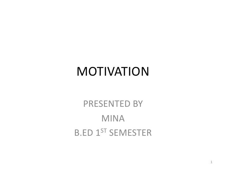 MOTIVATION  PRESENTED BY      MINAB.ED 1ST SEMESTER                    1