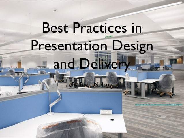 Best Practices in Presentation Design and Delivery By Brad Nelson http://www.flickr.com/photos/osmapping/5201295444