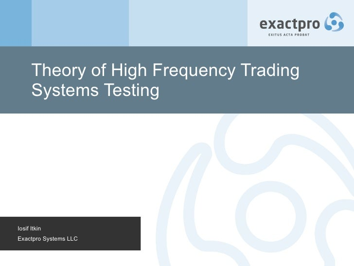 Theory of High Frequency Trading Systems Testing