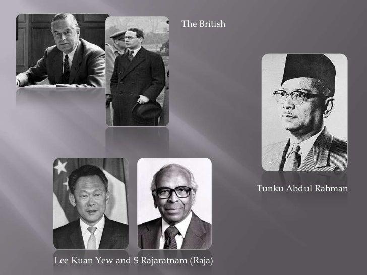The British<br />Tunku Abdul Rahman<br />Lee Kuan Yew and S Rajaratnam (Raja)<br />