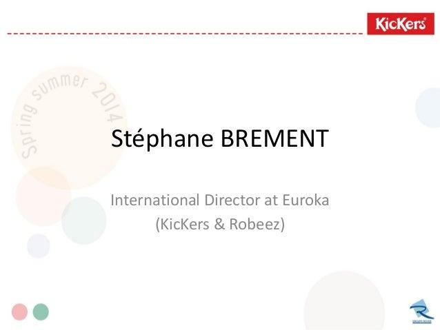 Stéphane BREMENT International Director at Euroka (KicKers & Robeez)