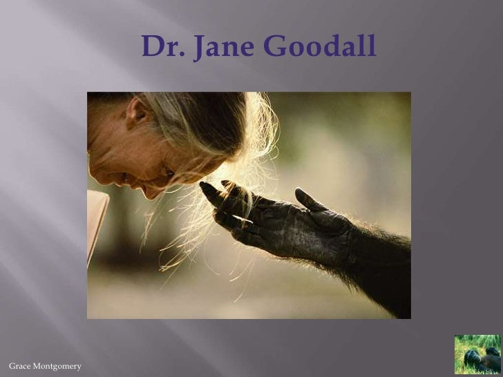 Dr. Jane Goodall<br />Grace Montgomery<br />