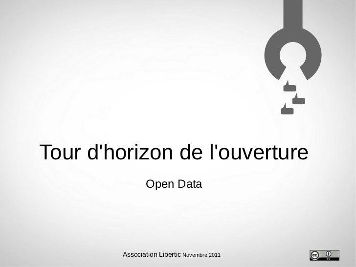 Tour dhorizon de louverture                Open Data        Association Libertic Novembre 2011
