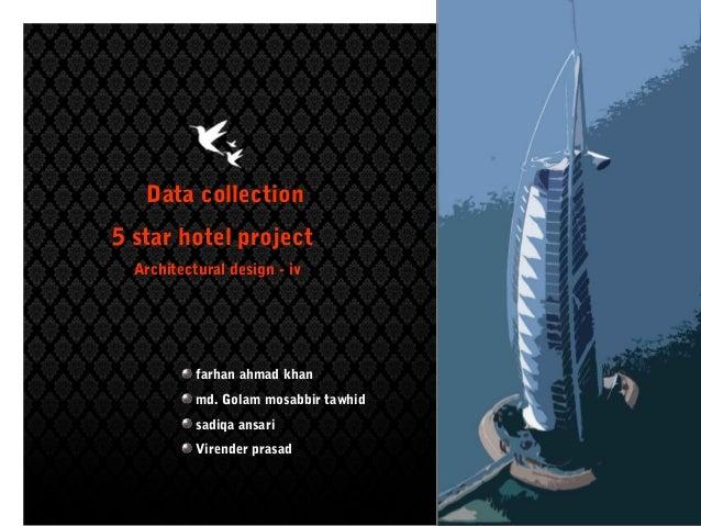 Data collection5 star hotel project  Architectural design - iv           farhan ahmad khan           md. Golam mosabbir ta...