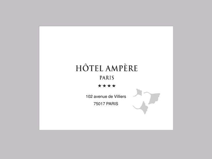 102 avenue de Villiers<br />75017 PARIS<br />