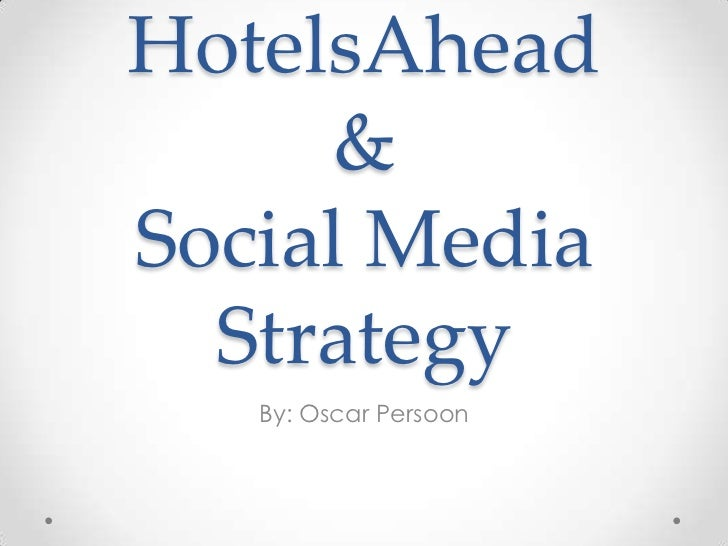 HotelsAhead & Social Media Strategy<br />By: Oscar Persoon<br />