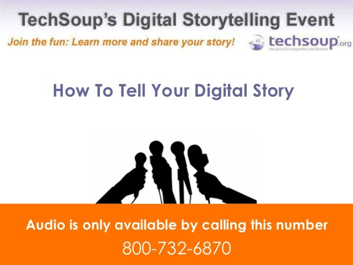 How To Tell Your Digital Story  Audio is only available by calling this number 800-732-6870