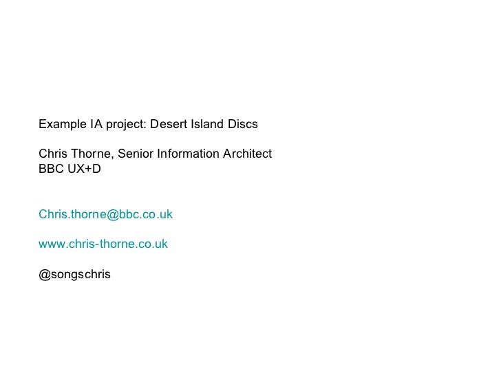 Example IA project: Desert Island Discs Chris Thorne, Senior Information Architect BBC UX+D [email_address] www.chris-thor...