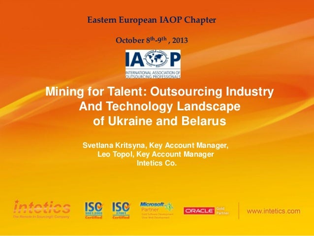 Eastern European IAOP Chapter October 8th-9th , 2013  Mining for Talent: Outsourcing Industry And Technology Landscape of ...