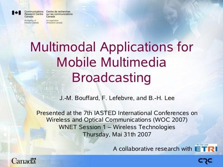 Multimodal Applications for     Mobile Multimedia       Broadcasting         J.-M. Bouffard, F. Lefebvre, and B.-H. Lee   ...