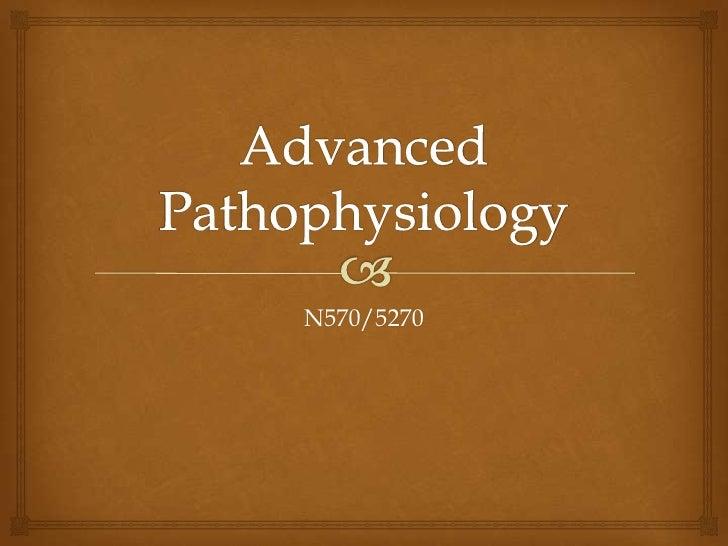 Advanced Pathophysiology<br />N570/5270<br />