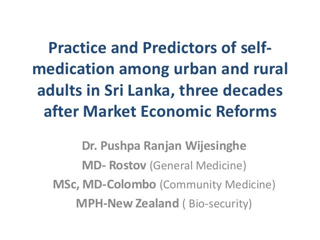 Practice and Predictors of selfmedication among urban and rural adults in Sri Lanka, three decades after Market Economic R...