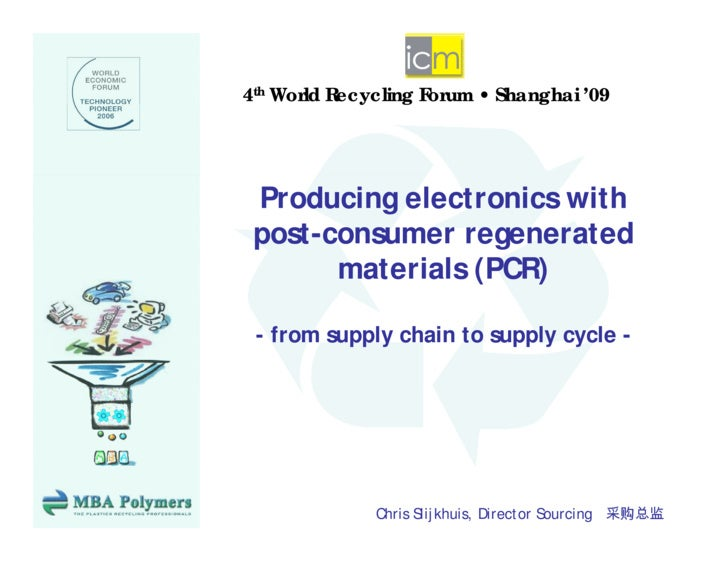 4th World Recycling Forum • Shanghai '09              y    g             g      Producing electronics with  p  post-consum...
