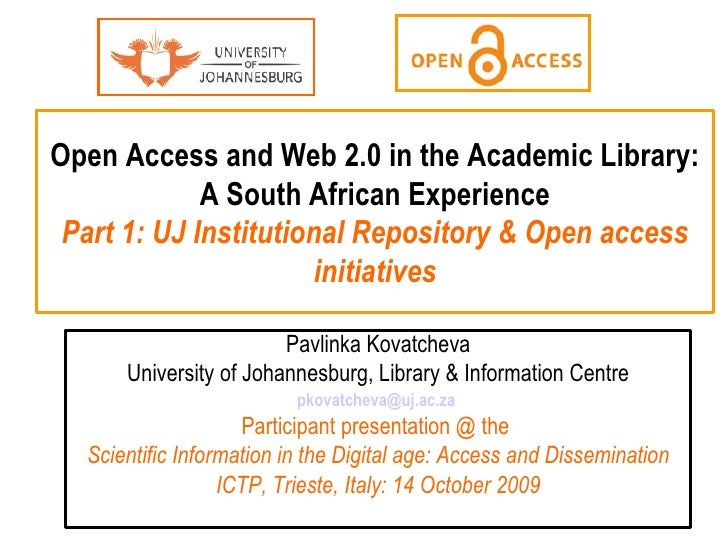Open Access and Web 2.0 in the Academic Library: A South African Experience Part 1: UJ Institutional Repository & Open acc...