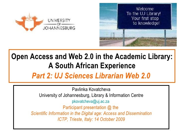 Open Access and Web 2.0 in the Academic Library: A South African Experience Part 2: UJ Sciences Librarian Web 2.0   Pavlin...
