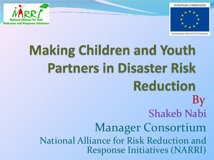 By   Shakeb Nabi Manager Consortium National Alliance for Risk Reduction and Response Initiatives (NARRI)