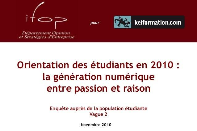 Orientation des étudiants en 2010 : la génération numérique entre passion et raison Enquête auprès de la population étudia...