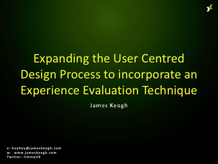Expanding the User Centred          Design Process to incorporate an          Experience Evaluation Techniquee : h o y h o...