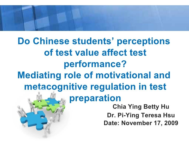 Chia Ying Betty Hu Dr. Pi-Ying Teresa Hsu Date: November 17, 2009 Do Chinese students' perceptions  of test value affect t...