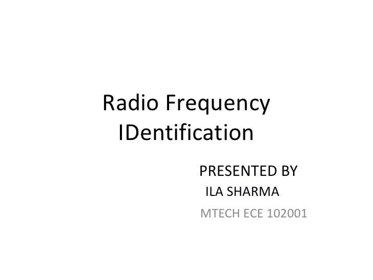 Radio Frequency IDentification        PRESENTED BY         ILA SHARMA        MTECH ECE 102001