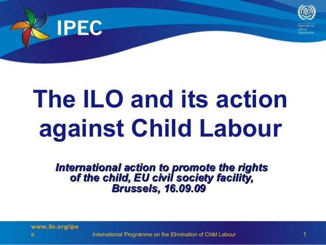 The ILO and its actionagainst Child Labour       International action to promote the rights          of the child, EU civi...