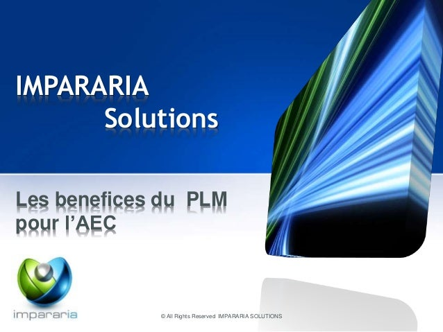 IMPARARIA  Solutions  Les benefices du PLM  pour l'AEC  © All Rights Reserved IMPARARIA SOLUTIONS