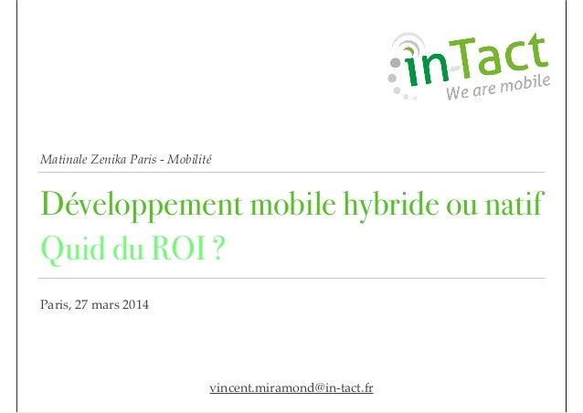 Matinale Zenika Paris - Mobilité Développement mobile hybride ou natif Quid du ROI ? Paris, 27 mars 2014 vincent.miramond@...