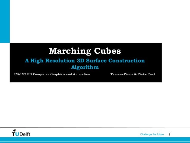1Challenge the futureMarching CubesA High Resolution 3D Surface ConstructionAlgorithm