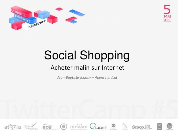 Social Shopping<br />Acheter malin sur Internet<br />Jean-Baptiste Joanny – Agence Indixit<br />