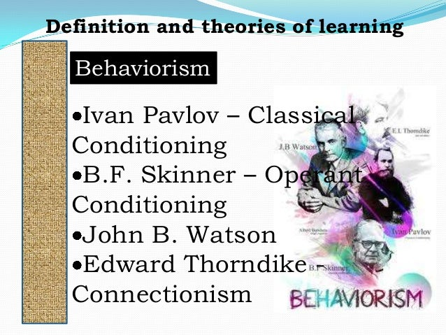 behaviourist theory to learning and communication Learning theory: models, product and process what is learning is it a change in behaviour or understanding is it a process here we survey some common models.