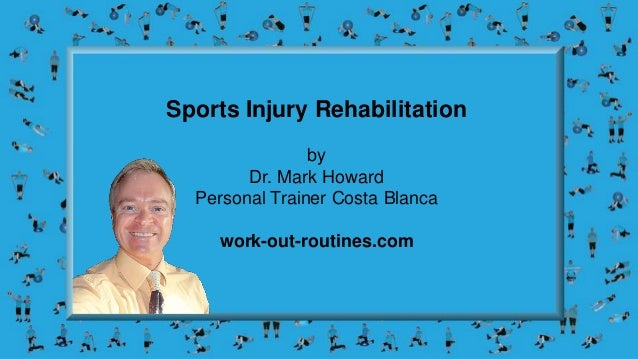 Sports Injury Rehabilitation by Dr. Mark Howard Personal Trainer Costa Blanca work-out-routines.com