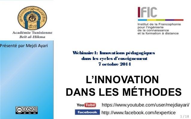 Présenté par Mejdi Ayari L'INNOVATION DANS LES MÉTHODES 1 / 18 Webinaire1: Innovations pédagogiques dans les cycles d'ense...