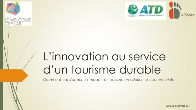 L'innovation au service d'un tourisme durable Comment transformer un impact du tourisme en solution entrepreneuriale Jeudi...