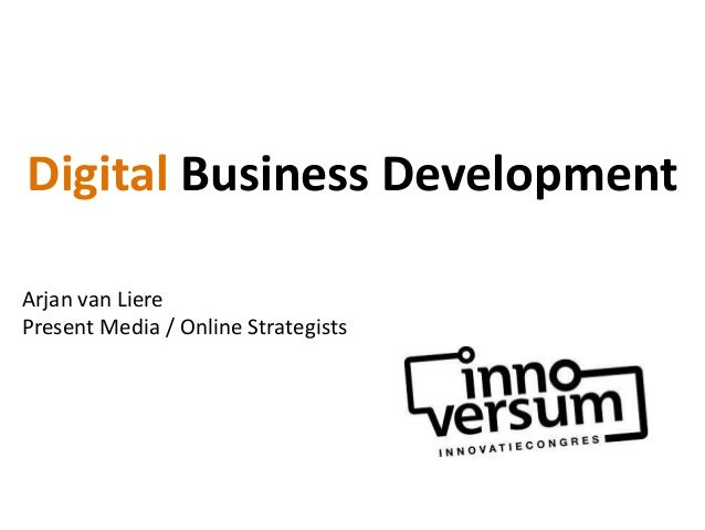 Digital Business Development Arjan van Liere Present Media / Online Strategists